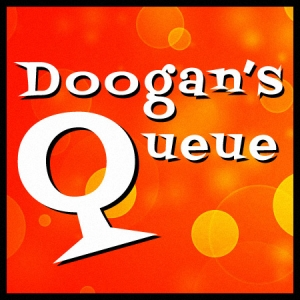 It's time for Doogan's Queue!