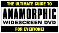 The Ultimate Guide to Anamorphic DVD for Everyone!
