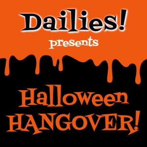 Dailies presents Halloween Hangover